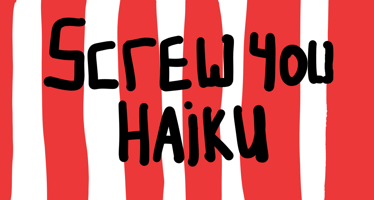Yup.  Screw you haiku.
