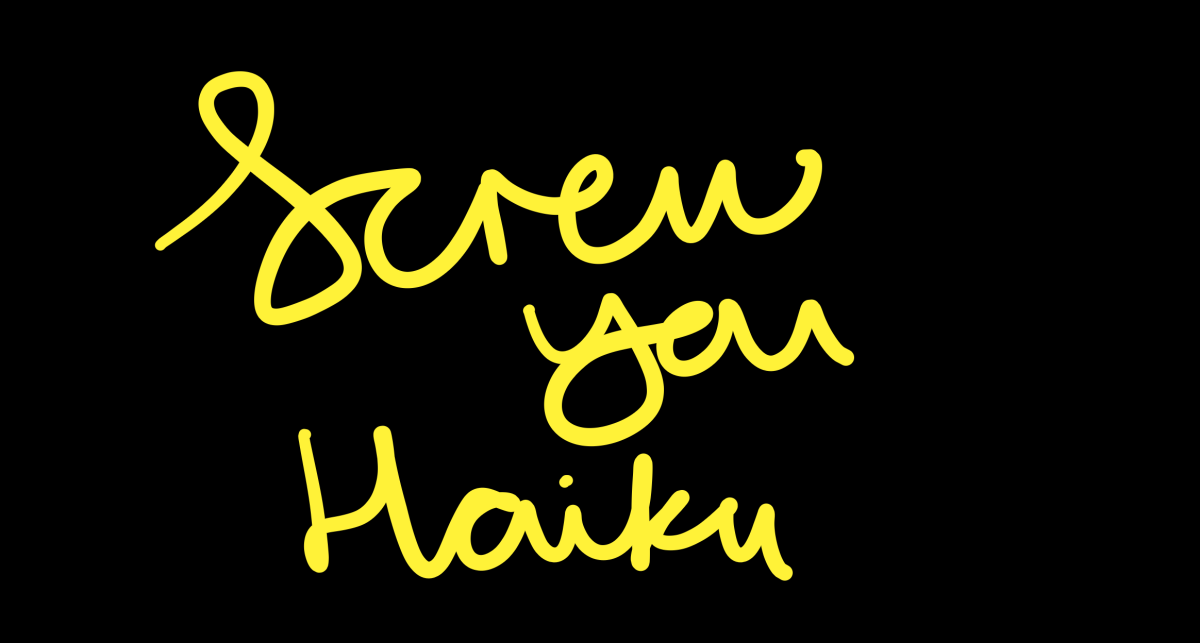 Screw you haiku